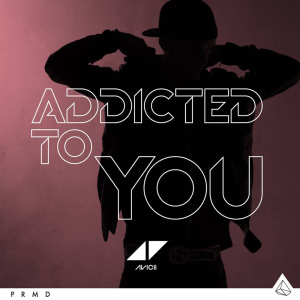 Avicii - Addicted to You Avicii by Avicii
