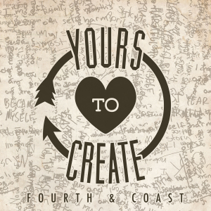Fourth Coast - Yours to Create