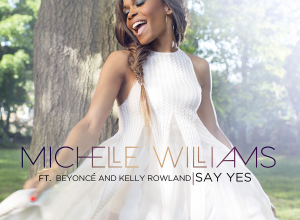 Michelle Williams - Say Yes (Single Premiere)