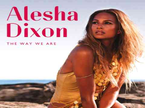 Alesha Dixon: The Way We Are Video Music