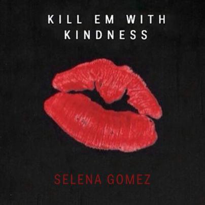 Kill Em With Kindness Selena Gomez
