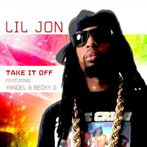Lil Jon - Take It Off ft Yandel & Becky G